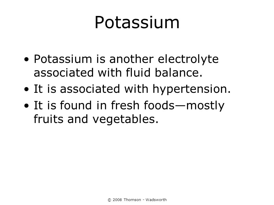 Potassium Potassium is another electrolyte associated with fluid balance. It is associated with hypertension.