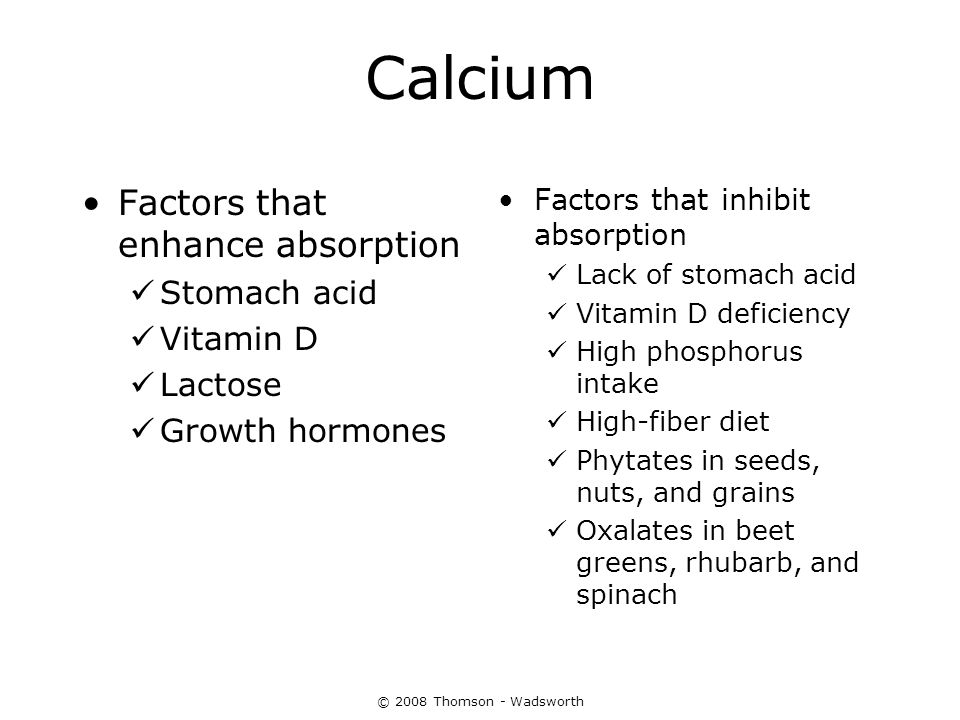 Calcium Factors that enhance absorption Stomach acid Vitamin D Lactose