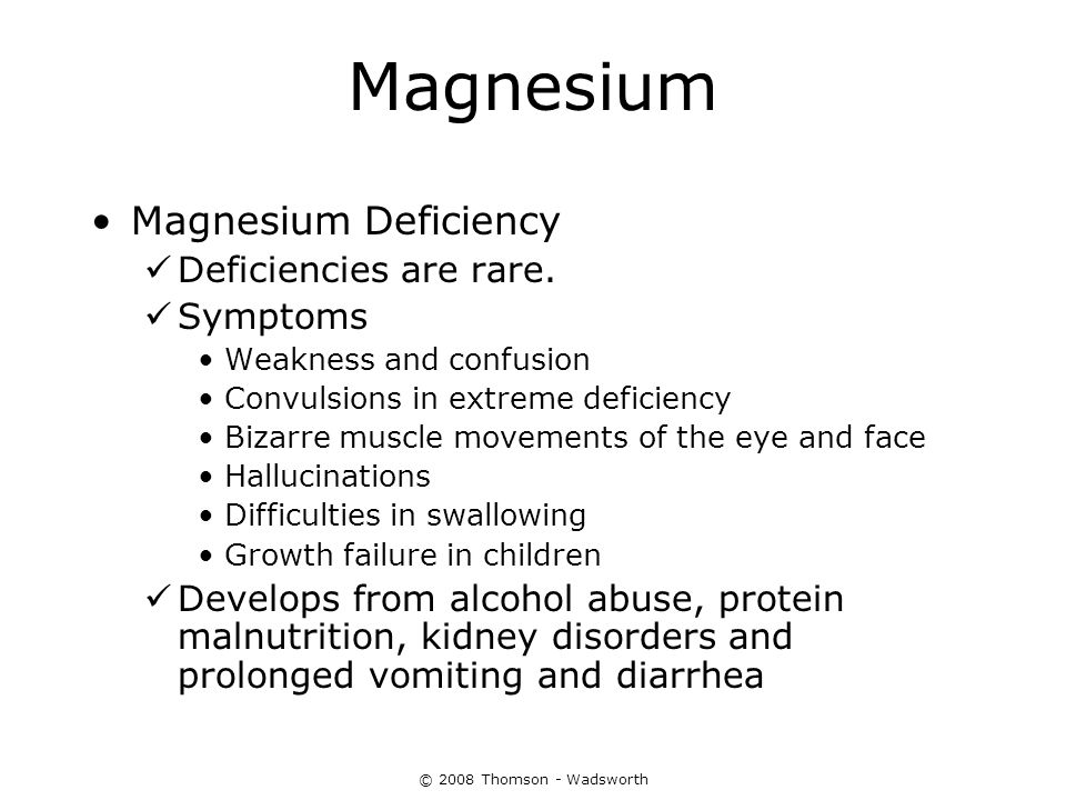 Magnesium Magnesium Deficiency Deficiencies are rare. Symptoms