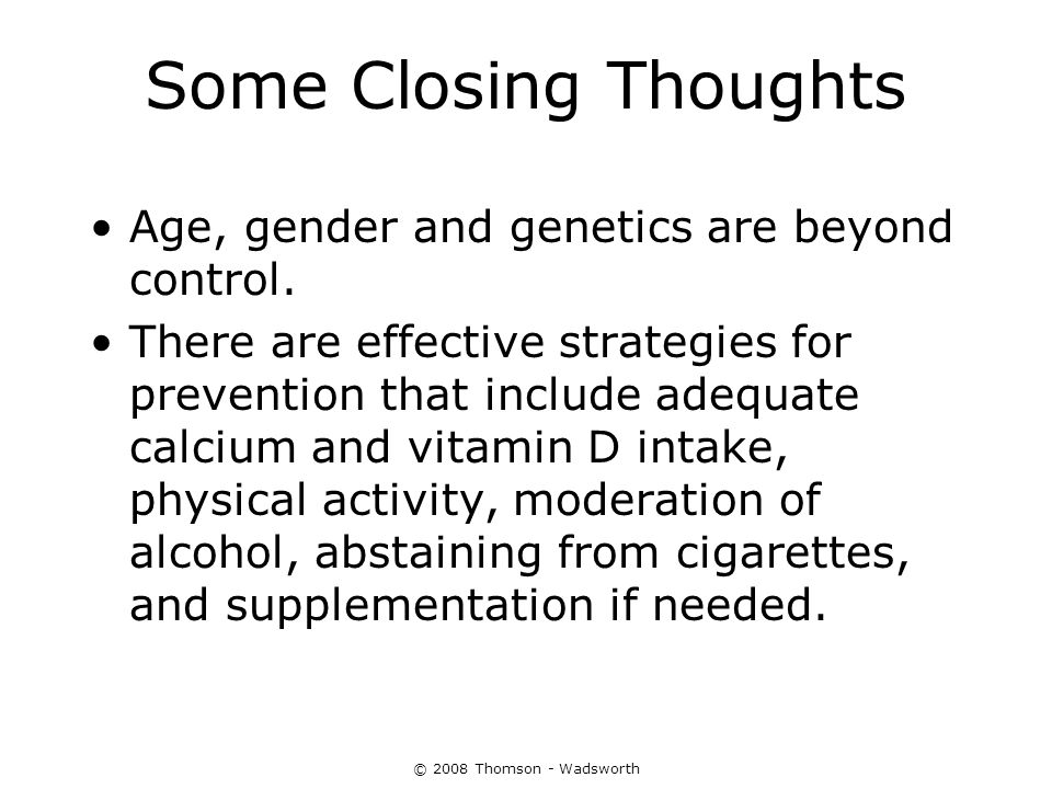 Some Closing Thoughts Age, gender and genetics are beyond control.