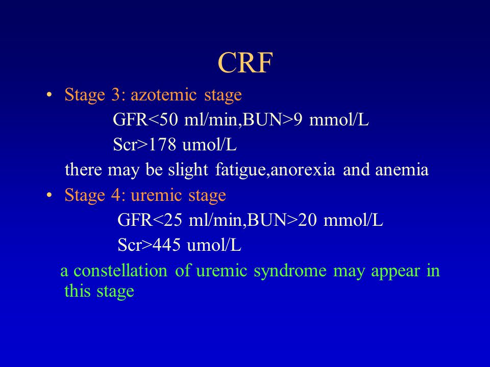 CRF Stage 3: azotemic stage GFR<50 ml/min,BUN>9 mmol/L