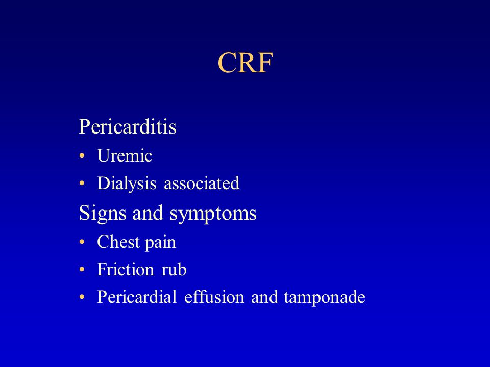 CRF Pericarditis Signs and symptoms Uremic Dialysis associated
