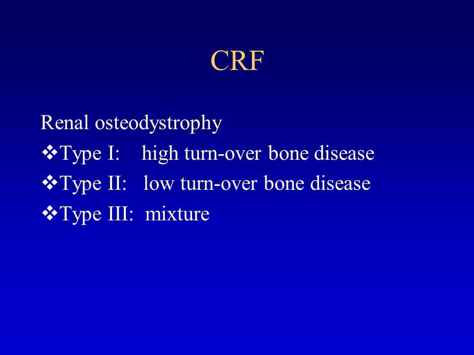CRF Renal osteodystrophy Type I: high turn-over bone disease