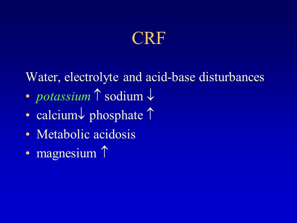 CRF Water, electrolyte and acid-base disturbances potassium  sodium 