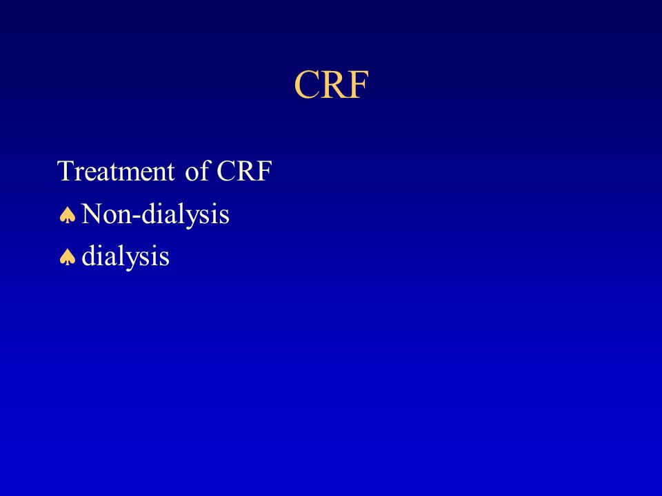CRF Treatment of CRF Non-dialysis dialysis