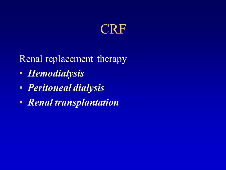 CRF Renal replacement therapy Hemodialysis Peritoneal dialysis