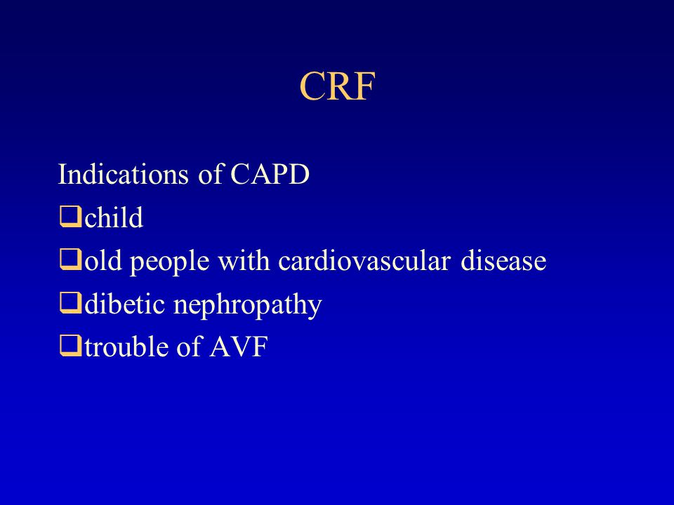 CRF Indications of CAPD child old people with cardiovascular disease