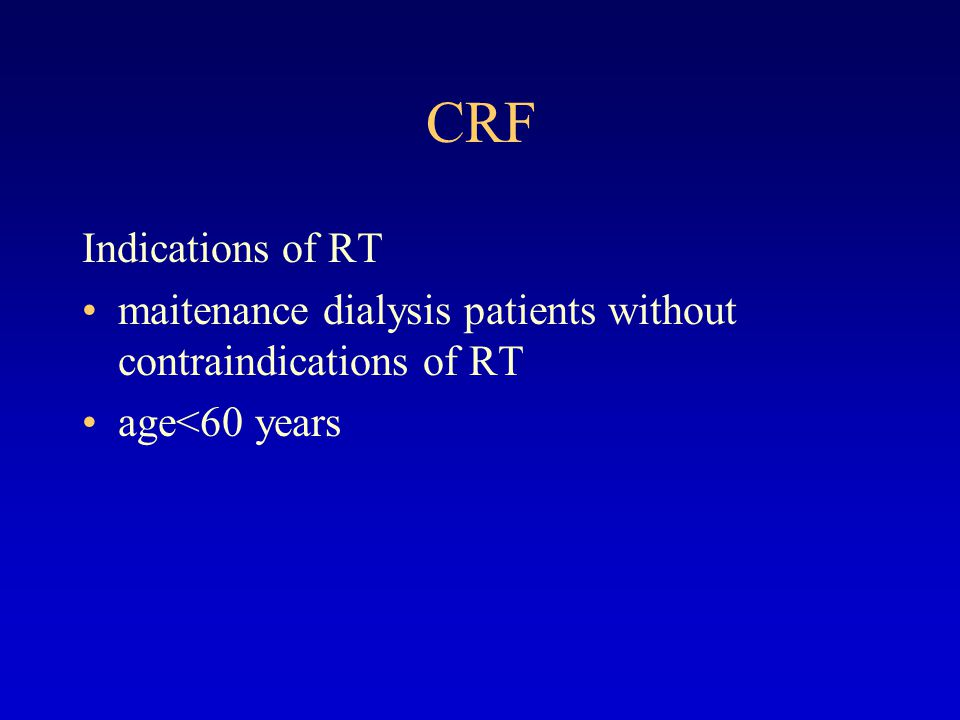 CRF Indications of RT maitenance dialysis patients without contraindications of RT age<60 years