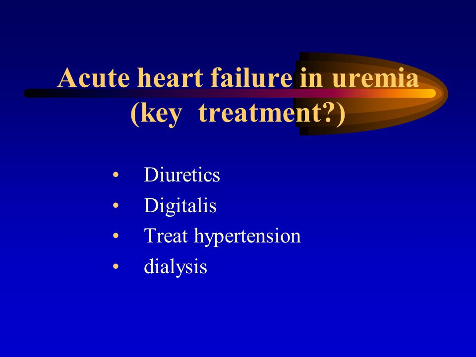 Acute heart failure in uremia (key treatment )