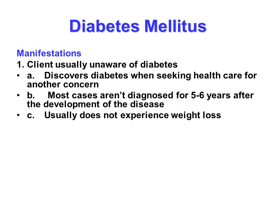 Diabetes Mellitus Manifestations 1. Client usually unaware of diabetes