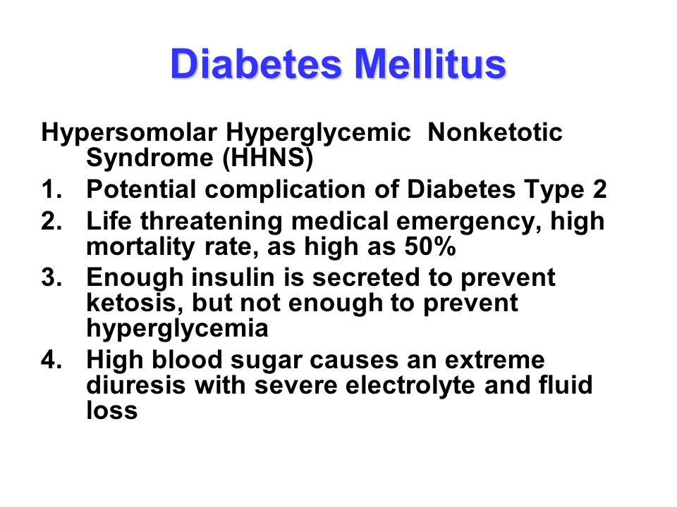 Diabetes Mellitus Hypersomolar Hyperglycemic Nonketotic Syndrome (HHNS) 1. Potential complication of Diabetes Type 2.