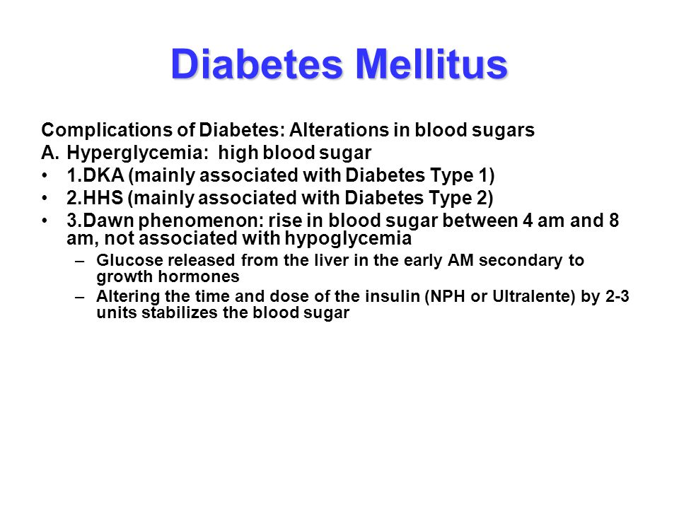 Diabetes Mellitus Complications of Diabetes: Alterations in blood sugars. A. Hyperglycemia: high blood sugar.
