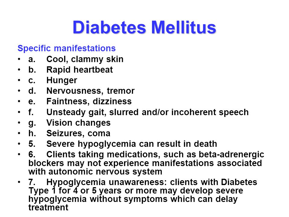 Diabetes Mellitus Specific manifestations a. Cool, clammy skin