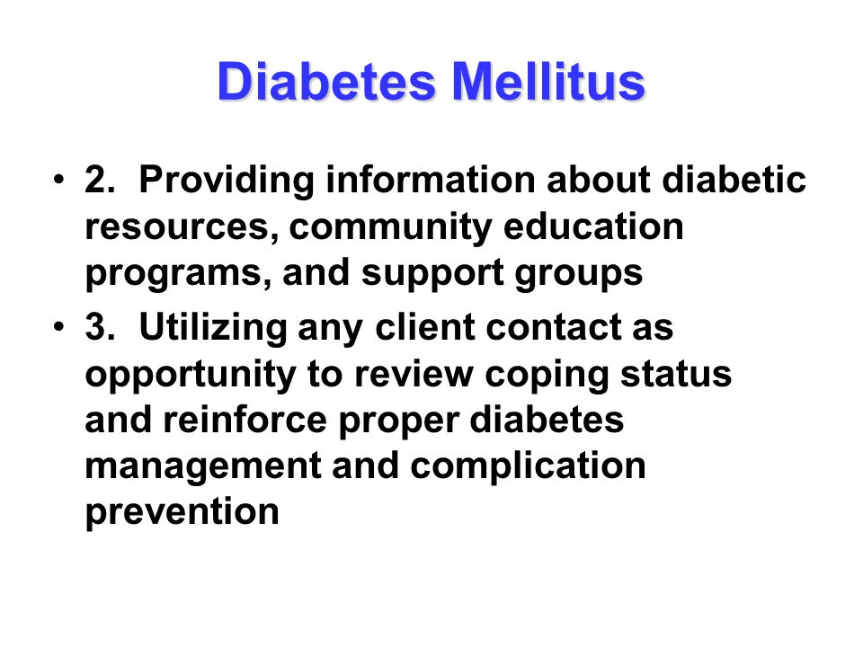 Diabetes Mellitus 2. Providing information about diabetic resources, community education programs, and support groups.