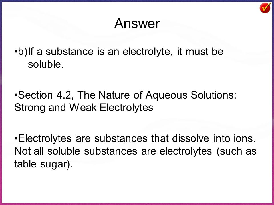Answer b) If a substance is an electrolyte, it must be soluble.