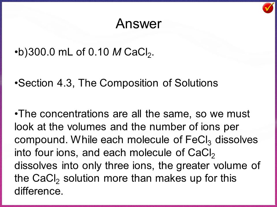 Answer b) 300.0 mL of 0.10 M CaCl2. Section 4.3, The Composition of Solutions.