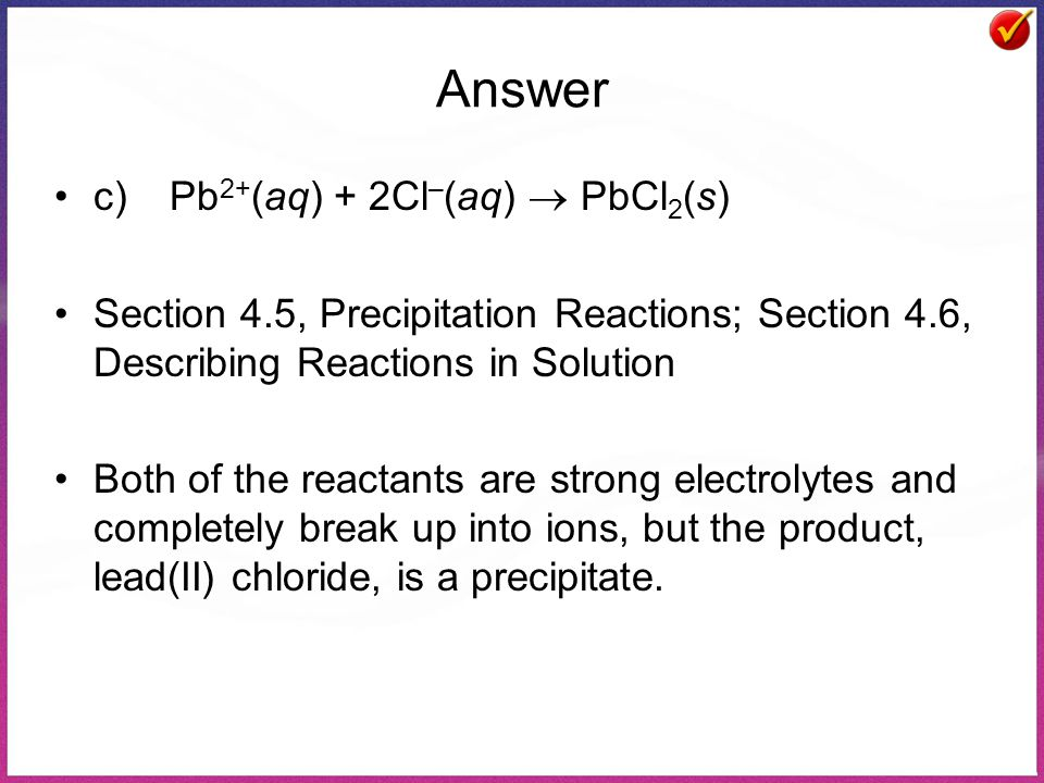 Answer c) Pb2+(aq) + 2Cl–(aq)  PbCl2(s)