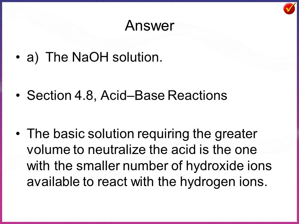 Answer a) The NaOH solution. Section 4.8, Acid–Base Reactions