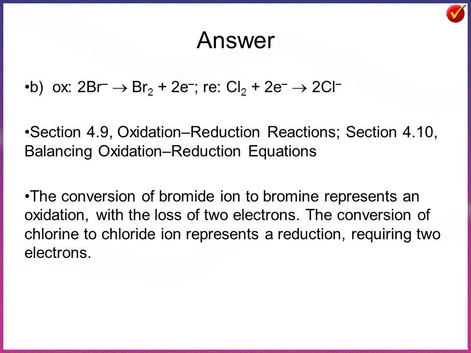 Answer b) ox: 2Br–  Br2 + 2e–; re: Cl2 + 2e–  2Cl–