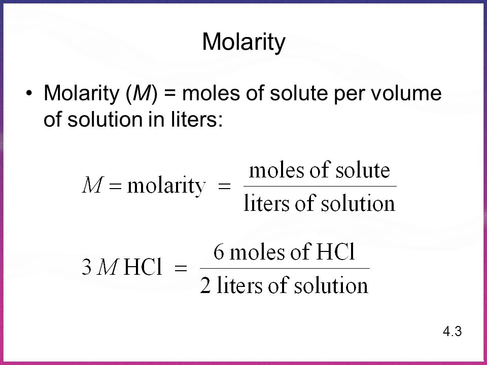 Molarity Molarity (M) = moles of solute per volume of solution in liters: 4.3