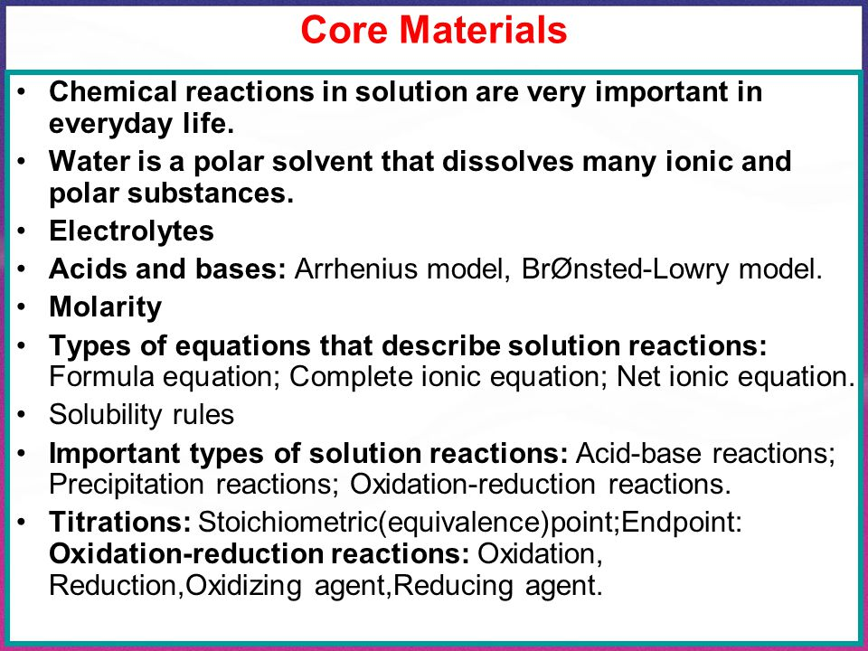 Core Materials Chemical reactions in solution are very important in everyday life.