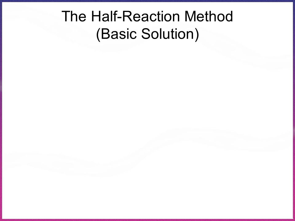 The Half-Reaction Method (Basic Solution)