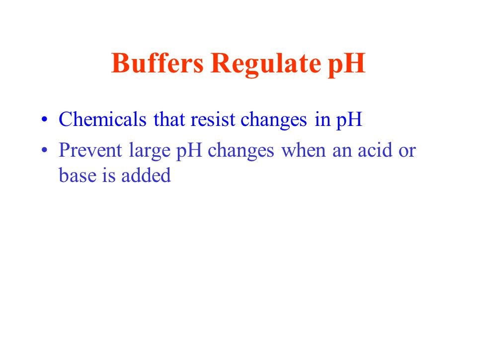 Buffers Regulate pH Chemicals that resist changes in pH