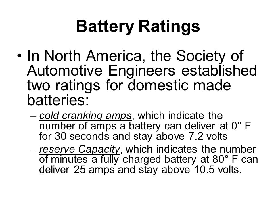 Battery Ratings In North America, the Society of Automotive Engineers established two ratings for domestic made batteries: