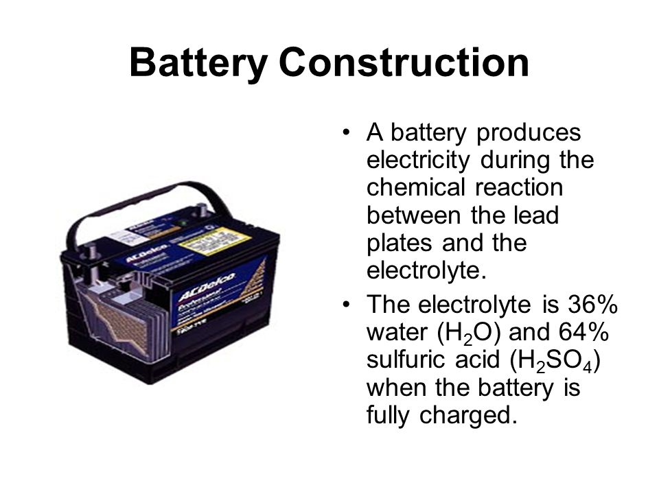 Battery Construction A battery produces electricity during the chemical reaction between the lead plates and the electrolyte.