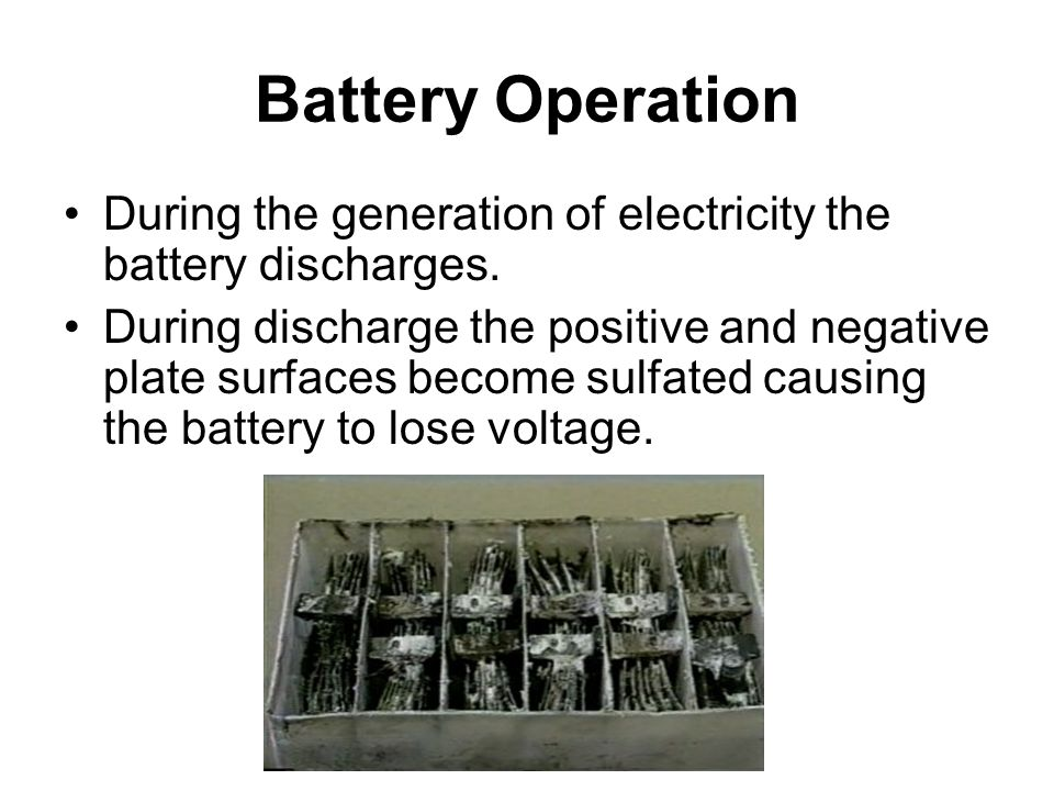 Battery Operation During the generation of electricity the battery discharges.