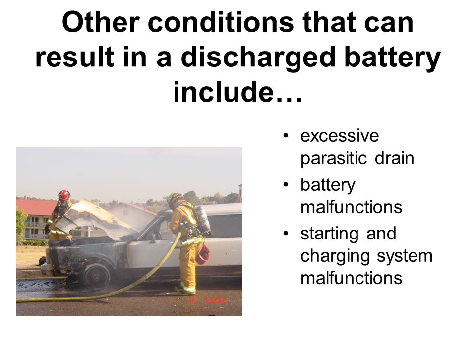 Other conditions that can result in a discharged battery include…