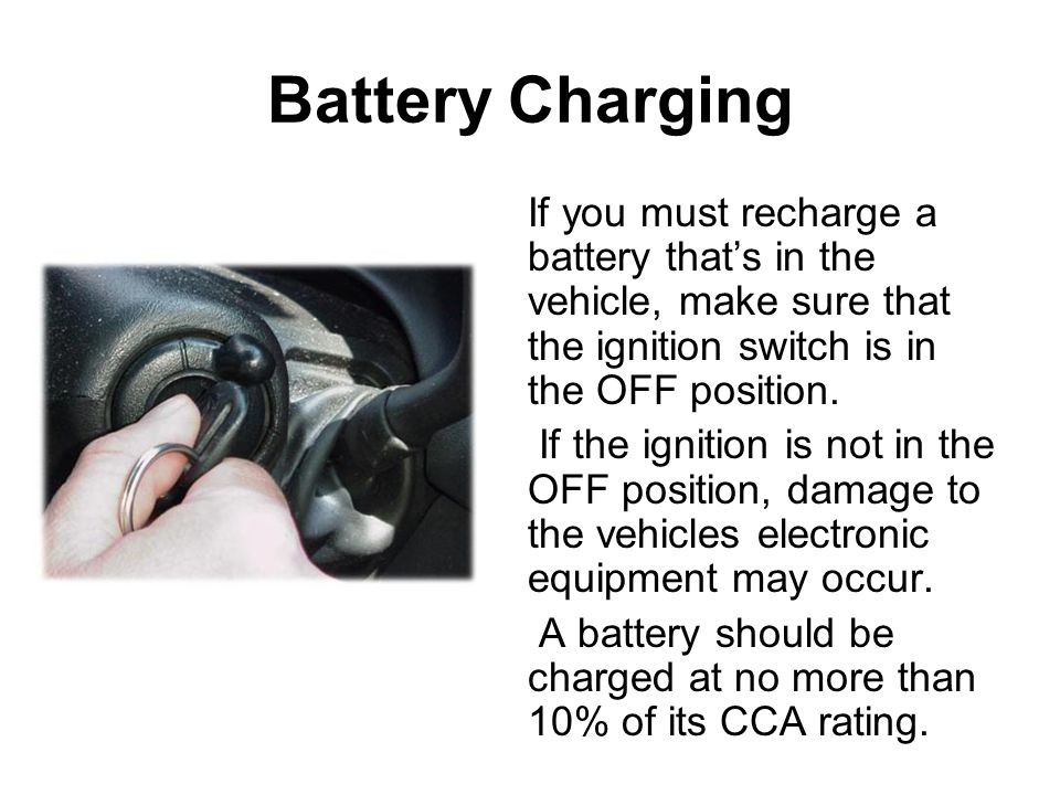 Battery Charging If you must recharge a battery that's in the vehicle, make sure that the ignition switch is in the OFF position.