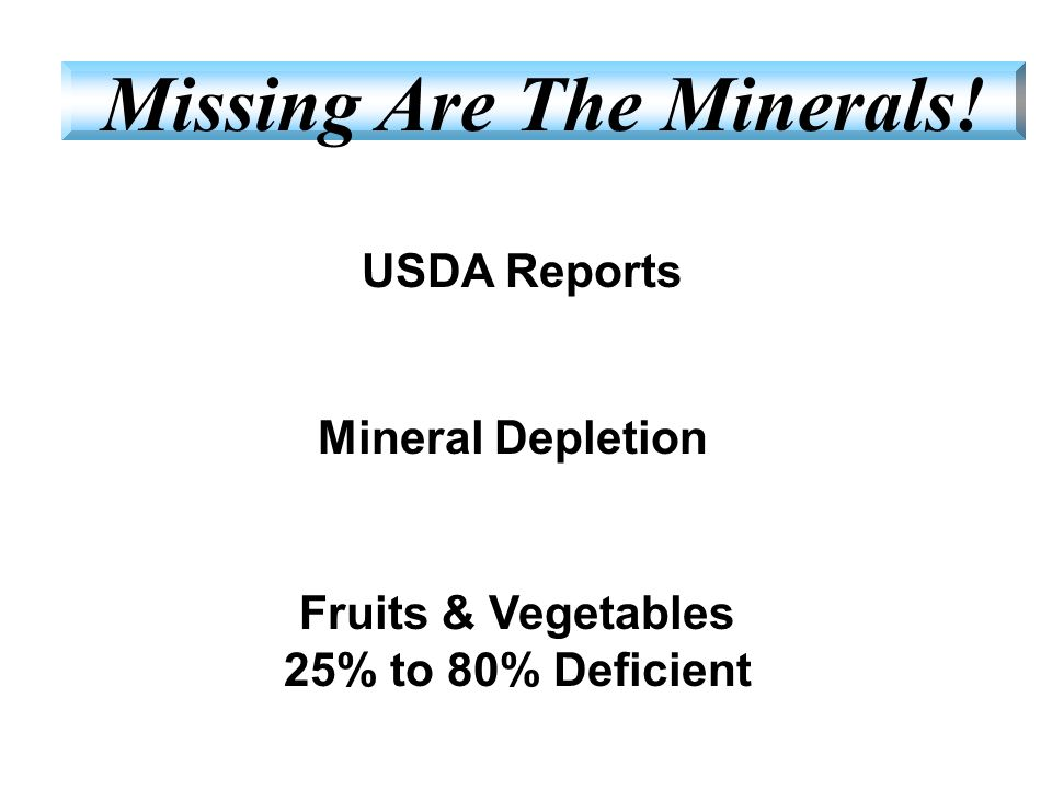 Missing Are The Minerals! Fruits & Vegetables 25% to 80% Deficient