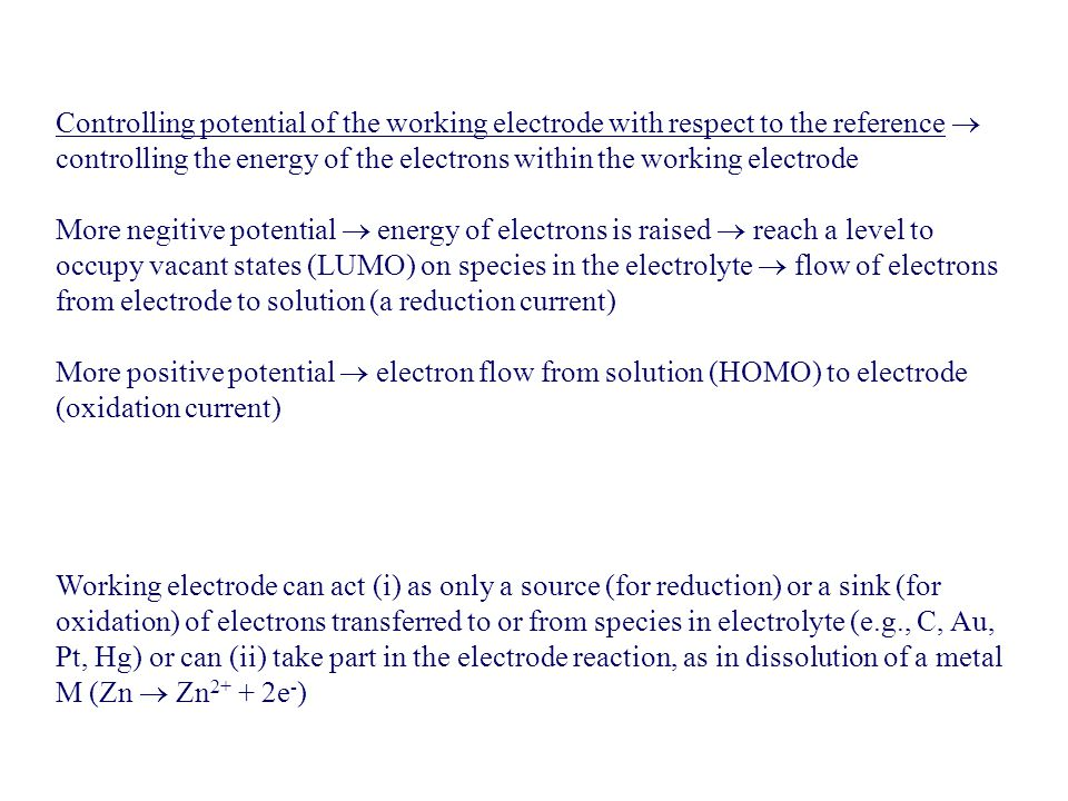 Controlling potential of the working electrode with respect to the reference  controlling the energy of the electrons within the working electrode