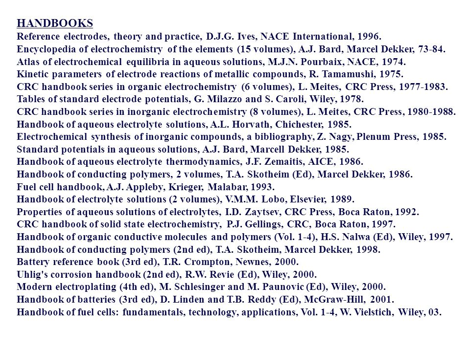 HANDBOOKS Reference electrodes, theory and practice, D.J.G. Ives, NACE International, 1996.