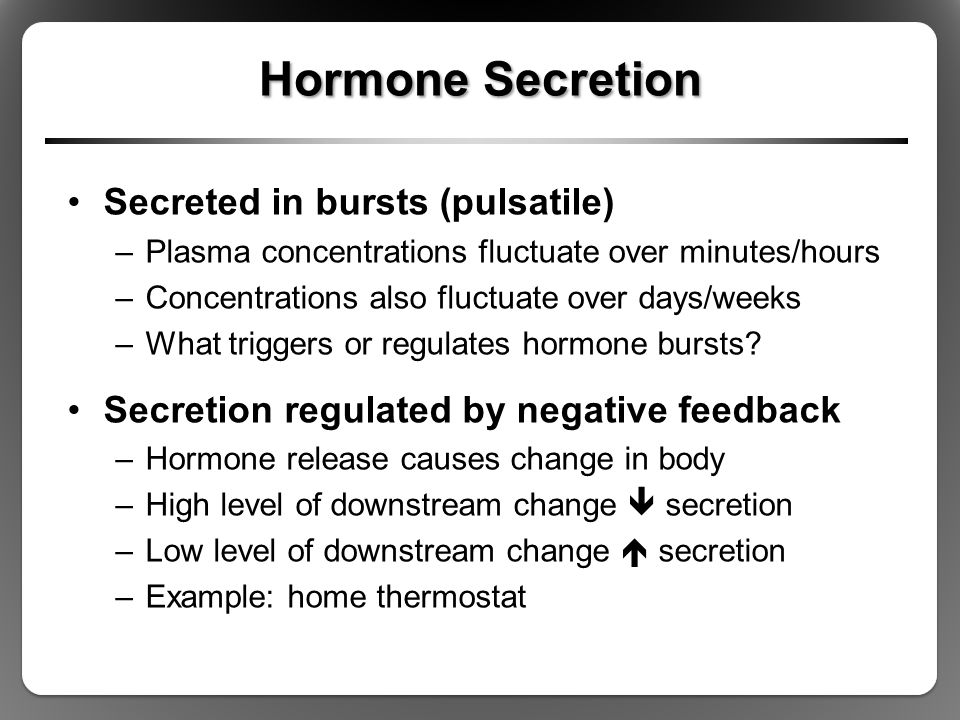 Hormone Secretion Secreted in bursts (pulsatile)