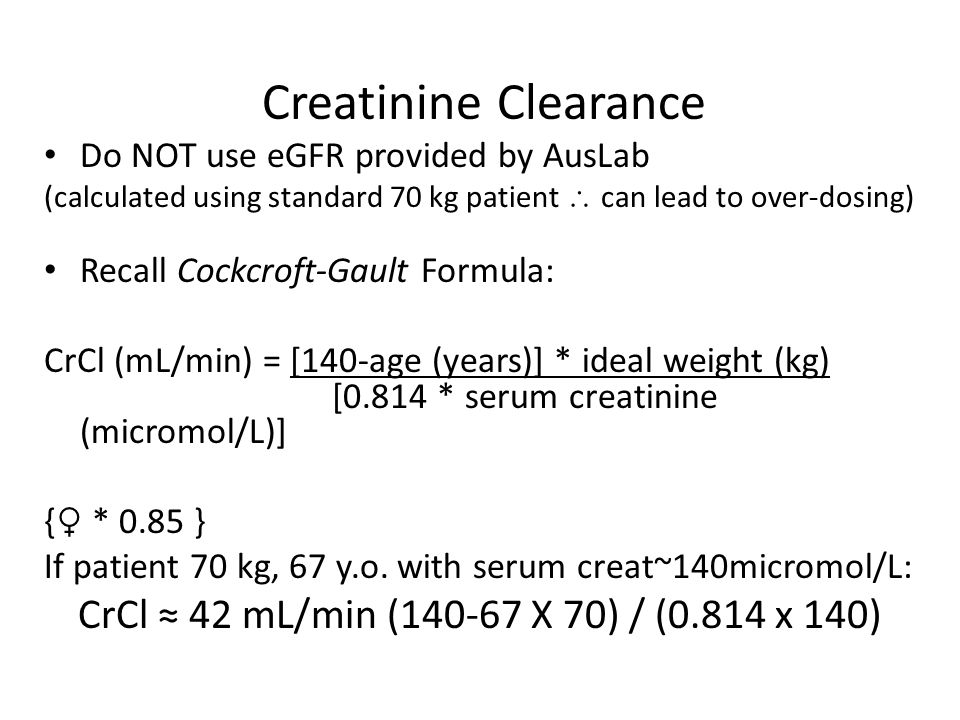 Creatinine Clearance CrCl ≈ 42 mL/min (140-67 X 70) / (0.814 x 140)