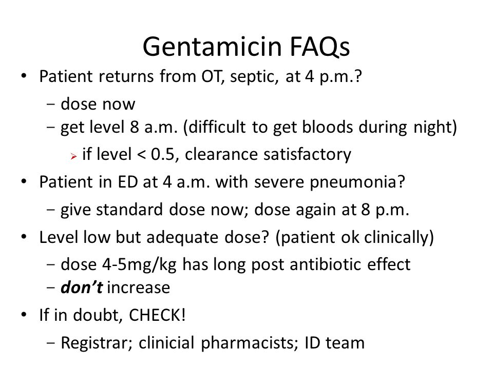 Gentamicin FAQs Patient returns from OT, septic, at 4 p.m. dose now