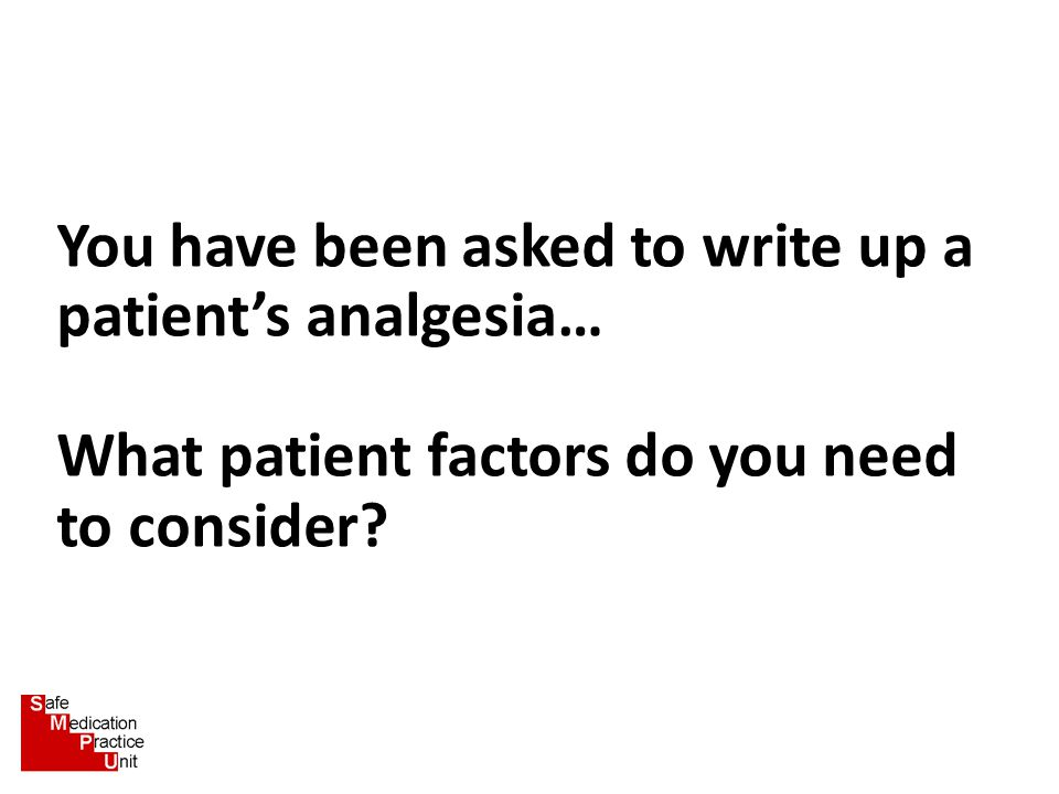 You have been asked to write up a patient's analgesia…