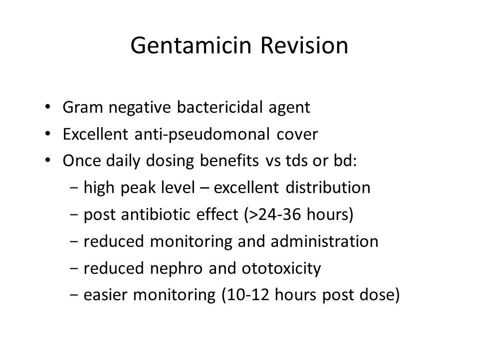 Gentamicin Revision Gram negative bactericidal agent