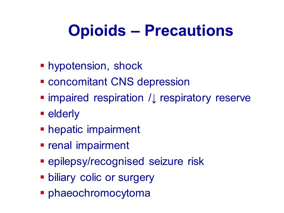 Opioids – Precautions hypotension, shock concomitant CNS depression