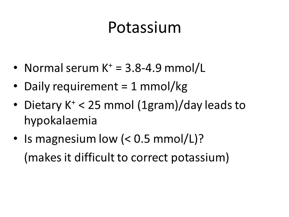 Potassium Normal serum K+ = 3.8-4.9 mmol/L