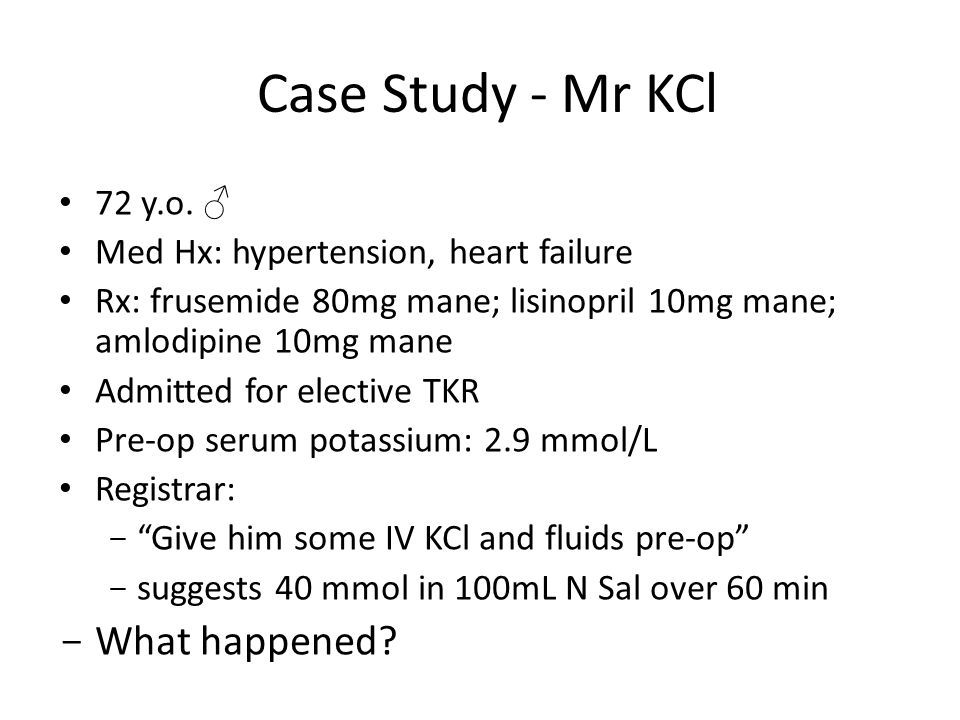 Case Study - Mr KCl What happened 72 y.o. ♂