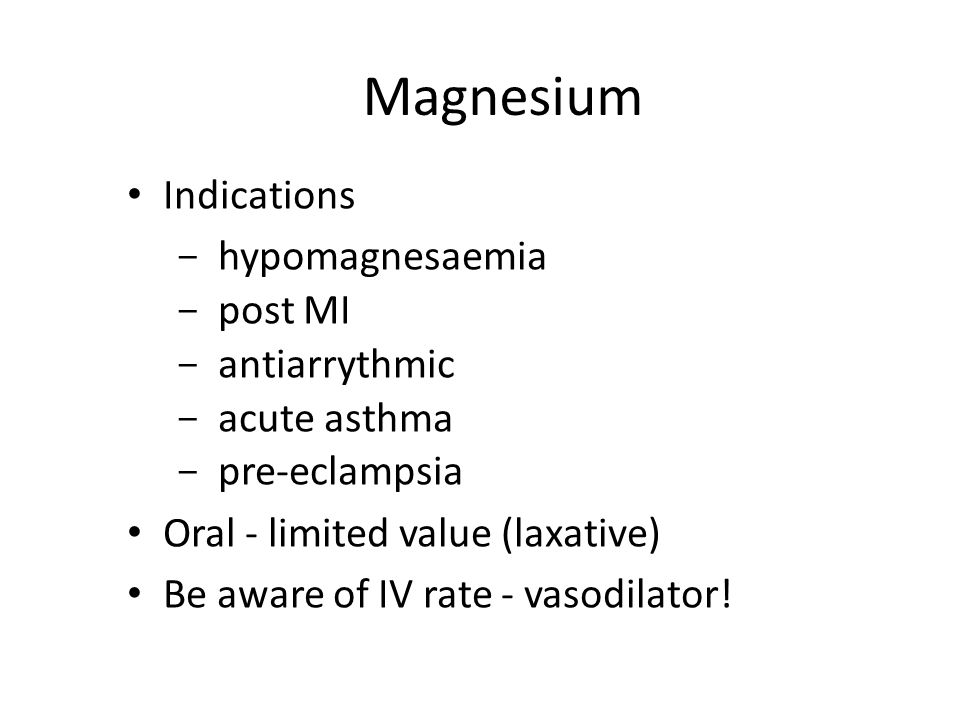 Magnesium Indications hypomagnesaemia post MI antiarrythmic