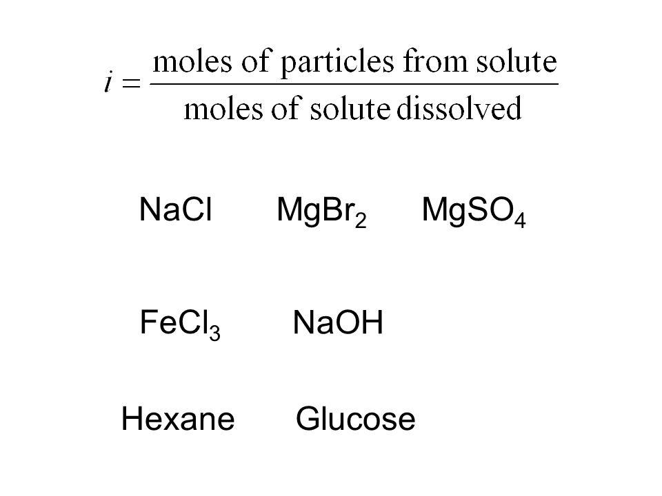 NaCl MgBr2 MgSO4 FeCl3 NaOH Hexane Glucose