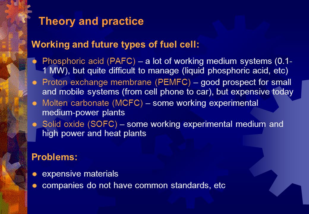 Theory and practice Working and future types of fuel cell: Problems: