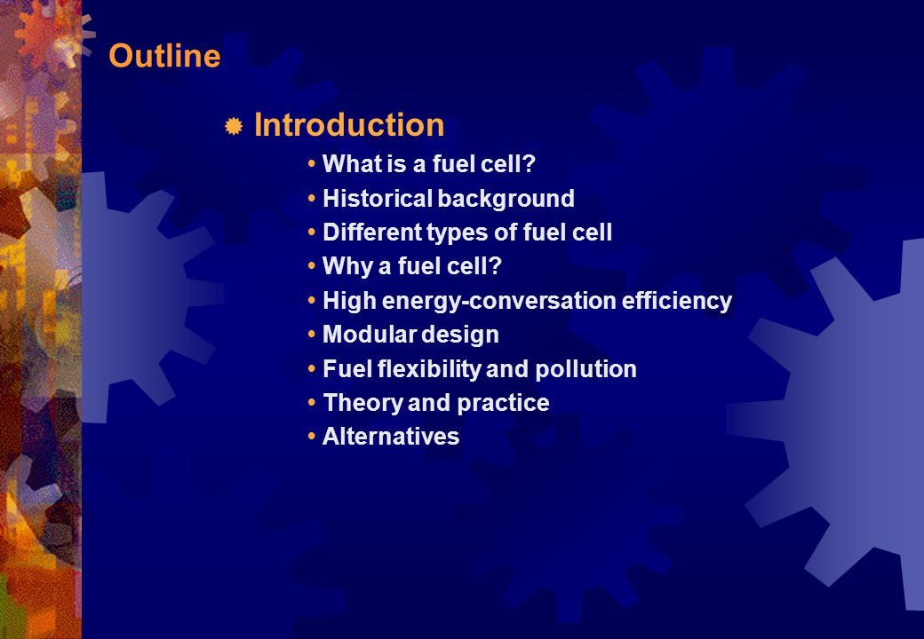 Outline Introduction • What is a fuel cell • Historical background