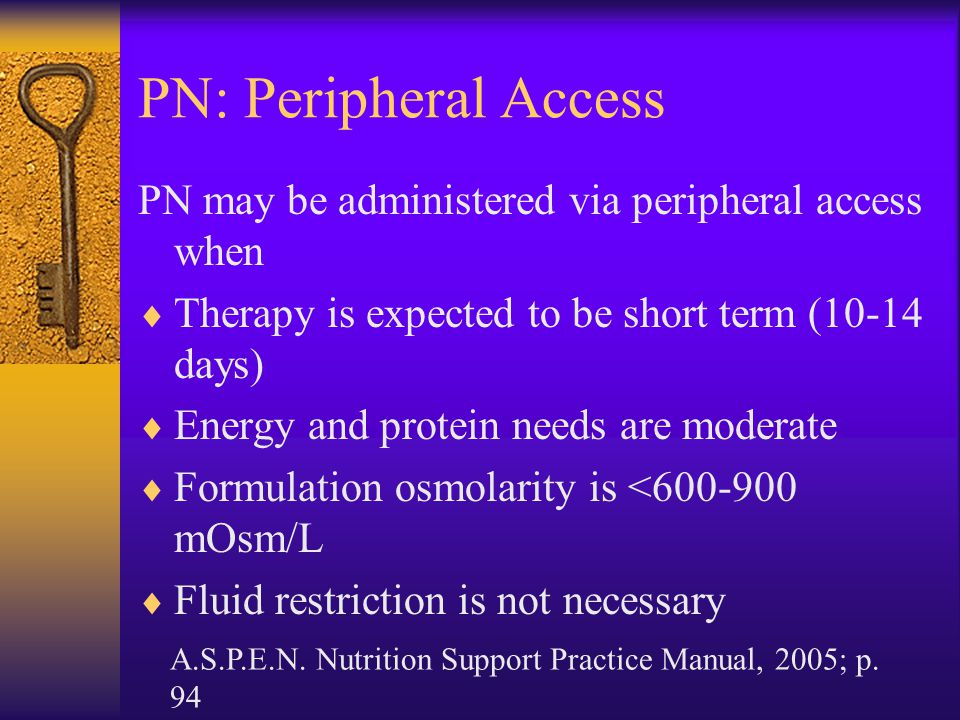 PN: Peripheral Access PN may be administered via peripheral access when. Therapy is expected to be short term (10-14 days)