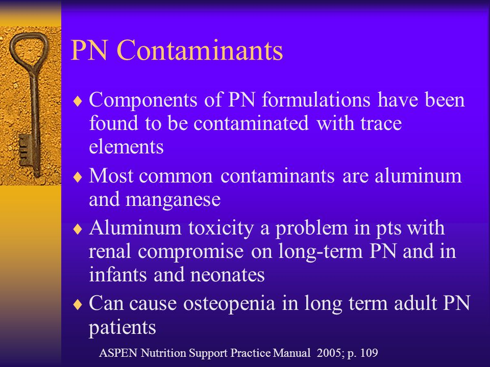 PN Contaminants Components of PN formulations have been found to be contaminated with trace elements.