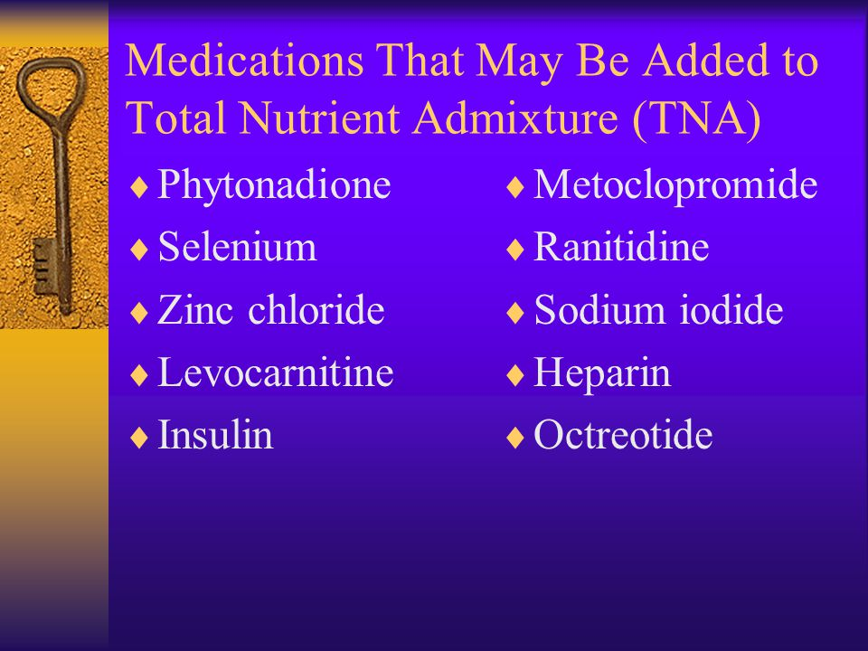 Medications That May Be Added to Total Nutrient Admixture (TNA)